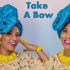 How To Tie The 'Take A Bow' Gele Head Gear (Tutorial Video).